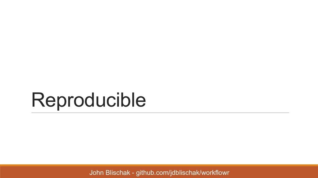 Reproducible John Blischak - github.com/jdbl...