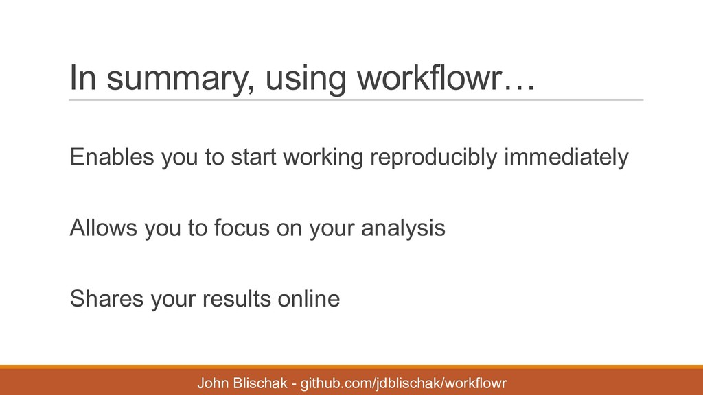 In summary, using workflowr… Enables you t...