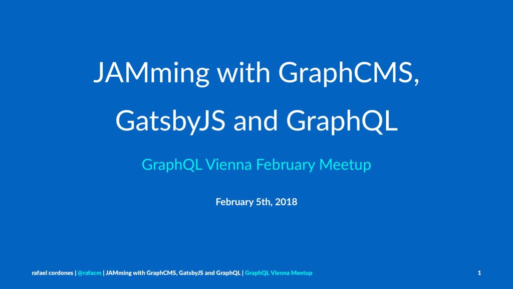 JAMming with GraphCMS, GatsbyJS and GraphQL Gra...