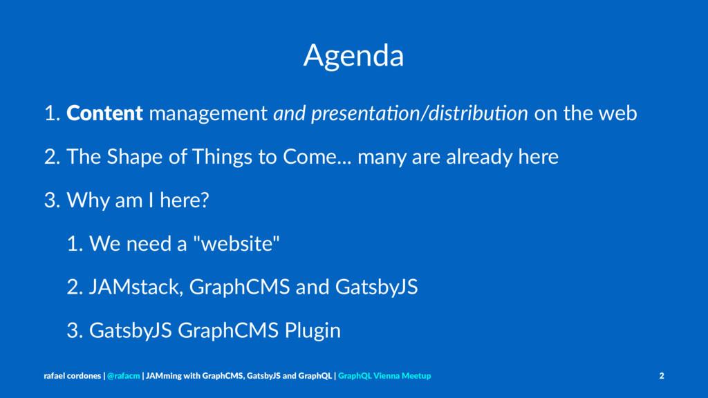 Agenda 1. Content management and presenta*on/di...