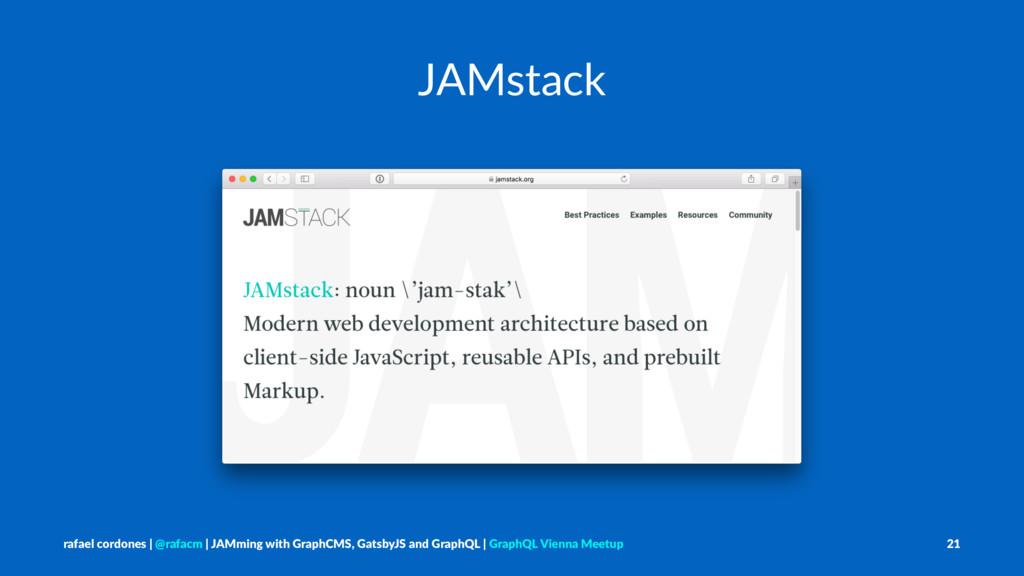 JAMstack rafael cordones   @rafacm   JAMming wi...