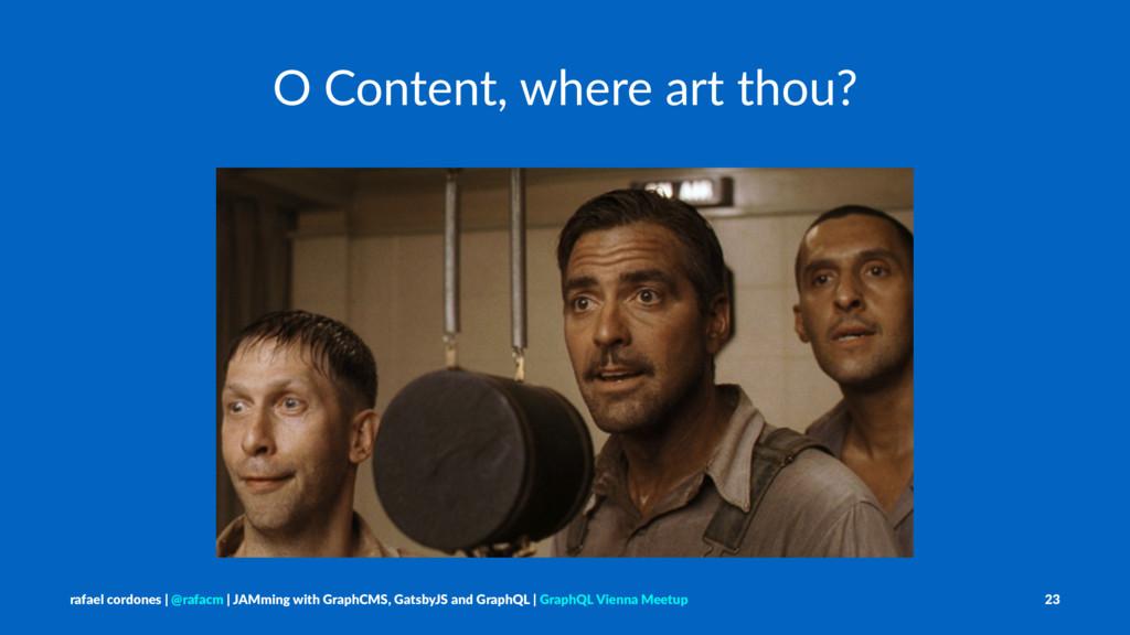 O Content, where art thou? rafael cordones   @r...