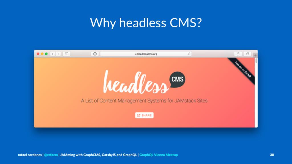 Why headless CMS? rafael cordones   @rafacm   J...