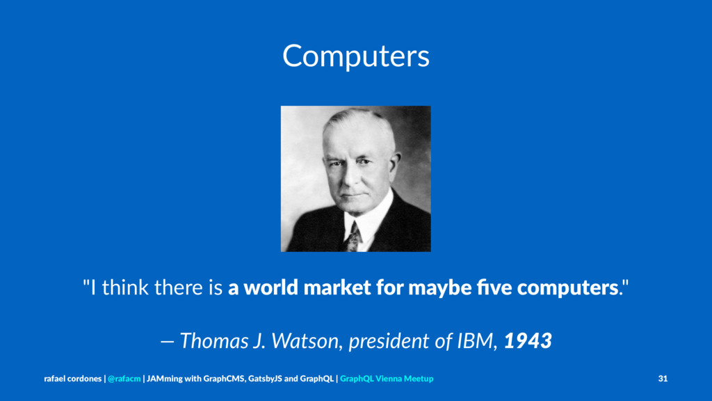 "Computers ""I think there is a world market for ..."