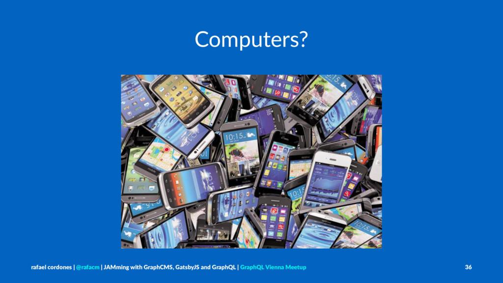 Computers? rafael cordones   @rafacm   JAMming ...