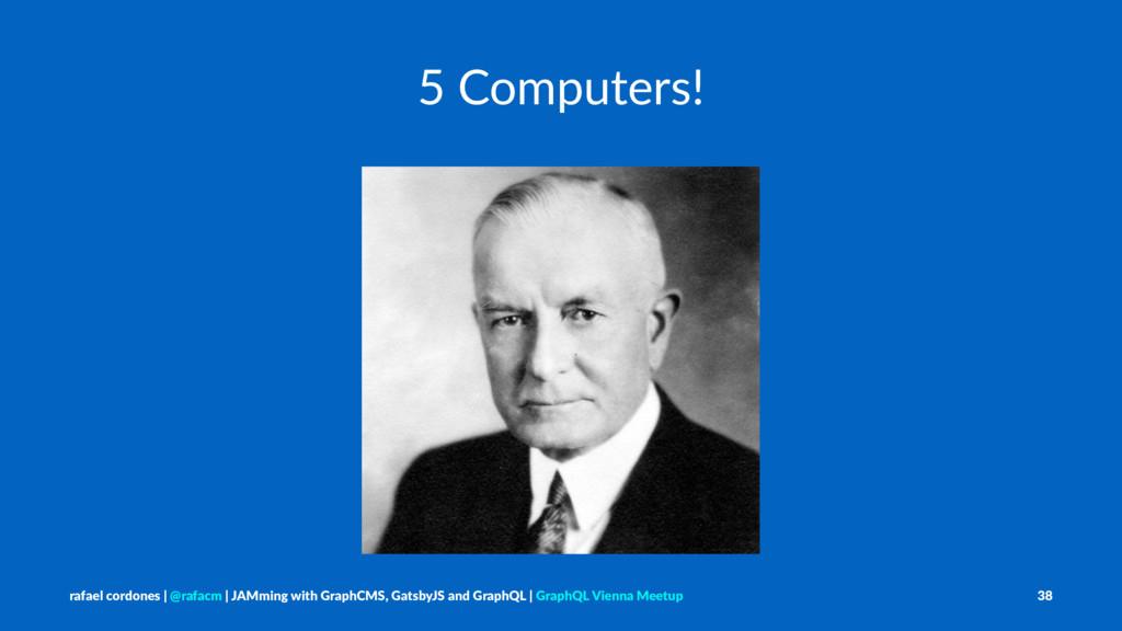 5 Computers! rafael cordones   @rafacm   JAMmin...