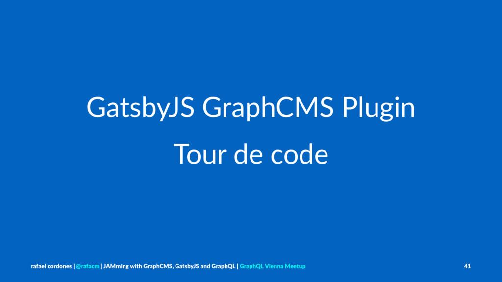 GatsbyJS GraphCMS Plugin Tour de code rafael co...