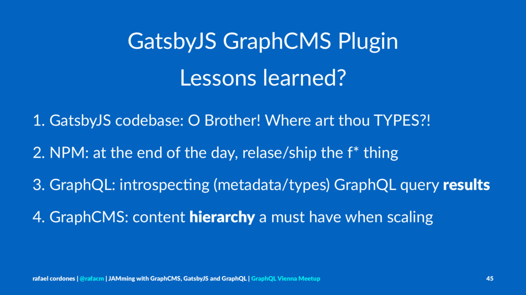 GatsbyJS GraphCMS Plugin Lessons learned? 1. Ga...