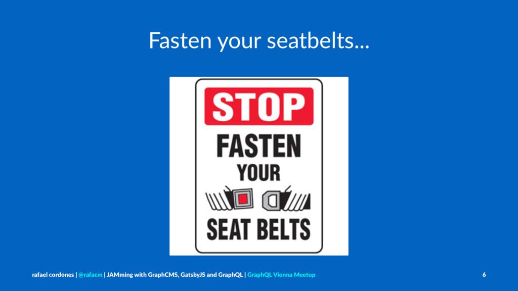 Fasten your seatbelts... rafael cordones   @raf...