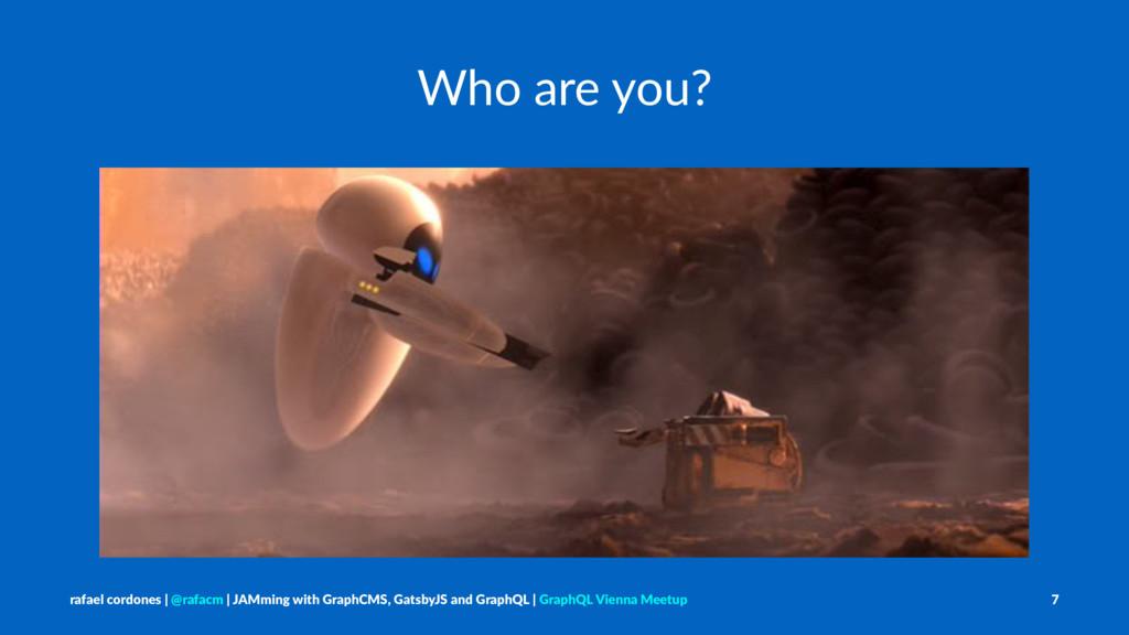 Who are you? rafael cordones   @rafacm   JAMmin...