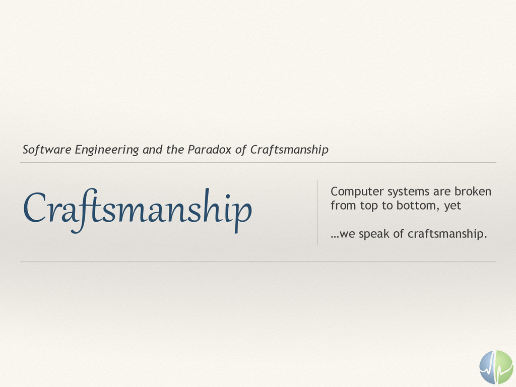Software Engineering and the Paradox of Craftsm...
