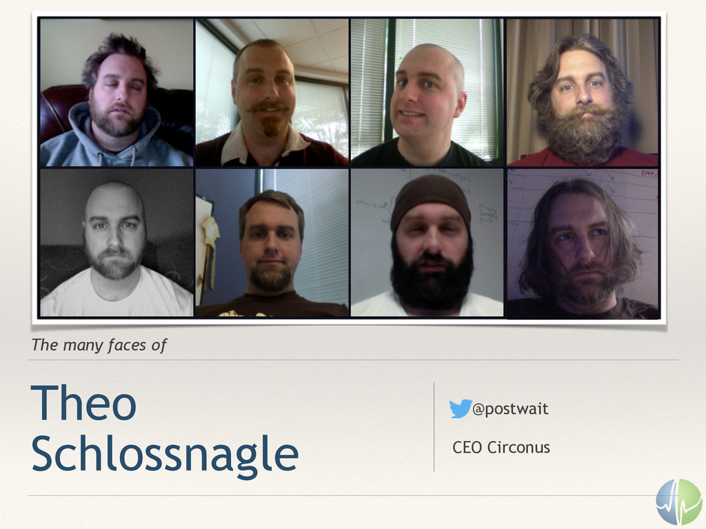 The many faces of Theo Schlossnagle @postwait !...