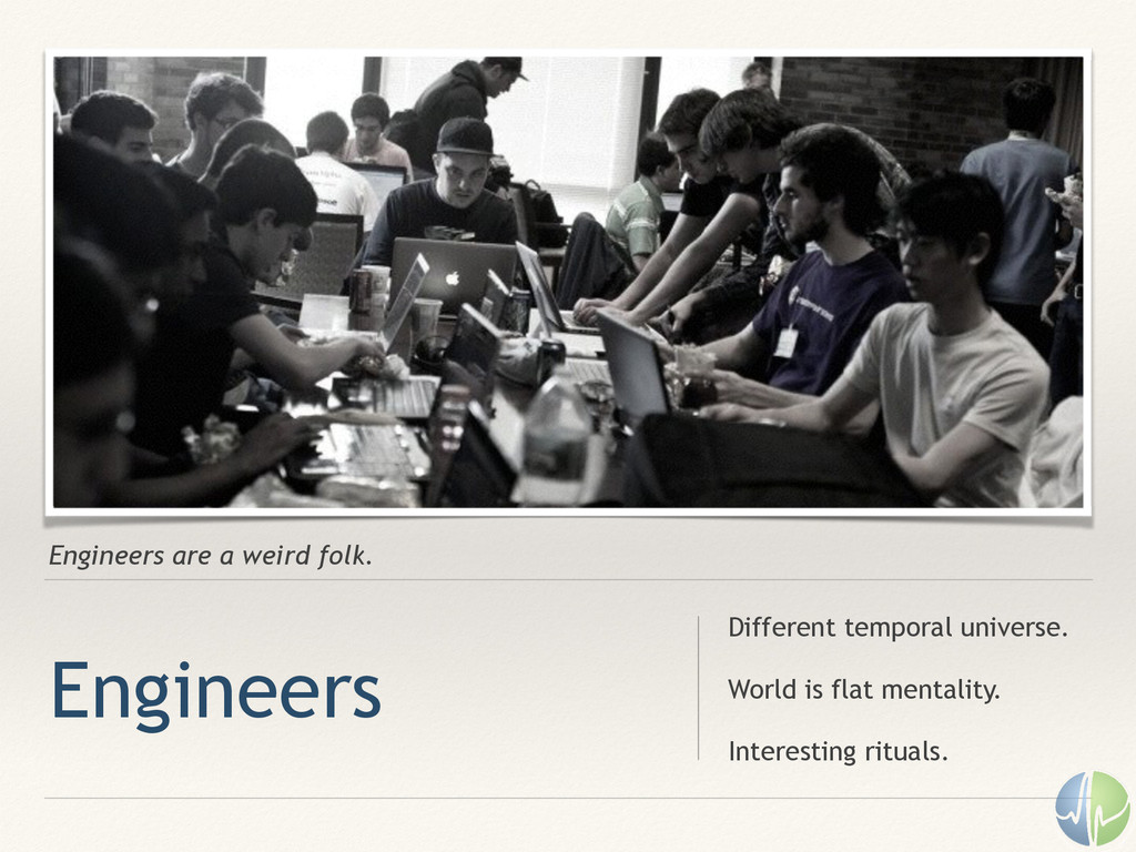 Engineers are a weird folk. Engineers Different...
