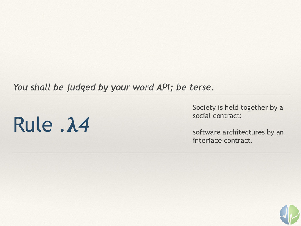 You shall be judged by your word API; be terse....