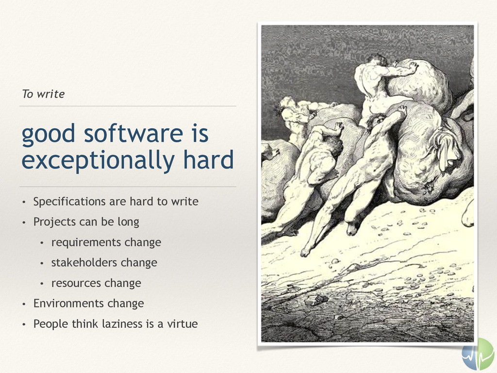 To write good software is exceptionally hard • ...