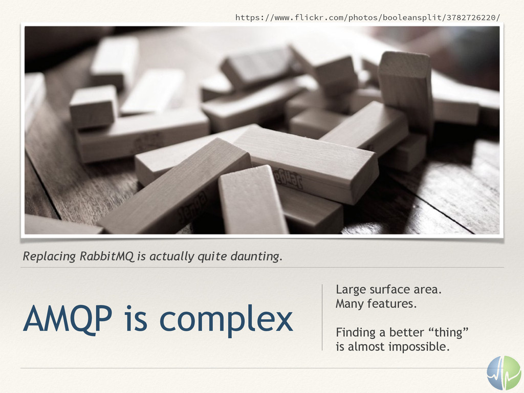 Replacing RabbitMQ is actually quite daunting. ...