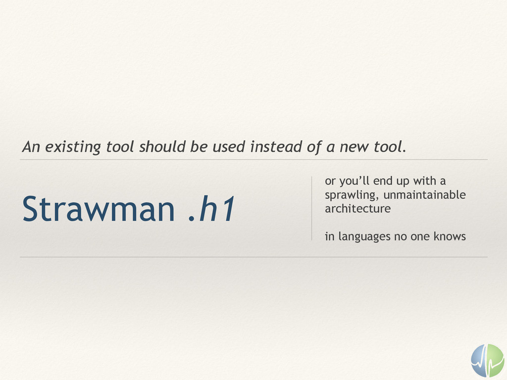 An existing tool should be used instead of a ne...