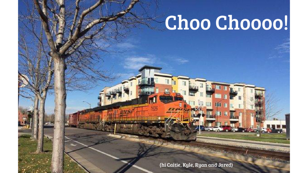 Choo Choooo! (hi Caitie, Kyle, Ryan and Jared)