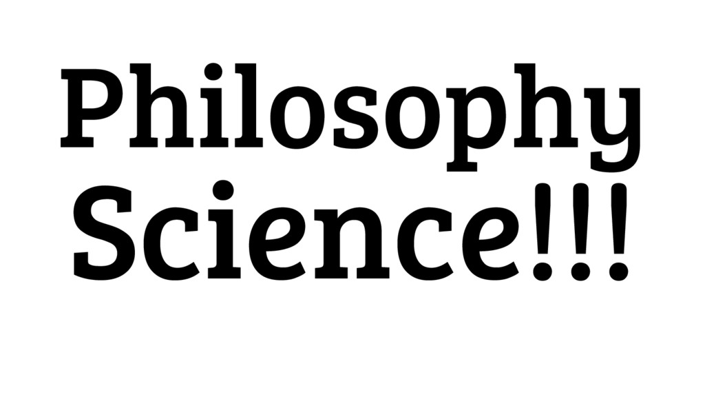 Philosophy Science!!!