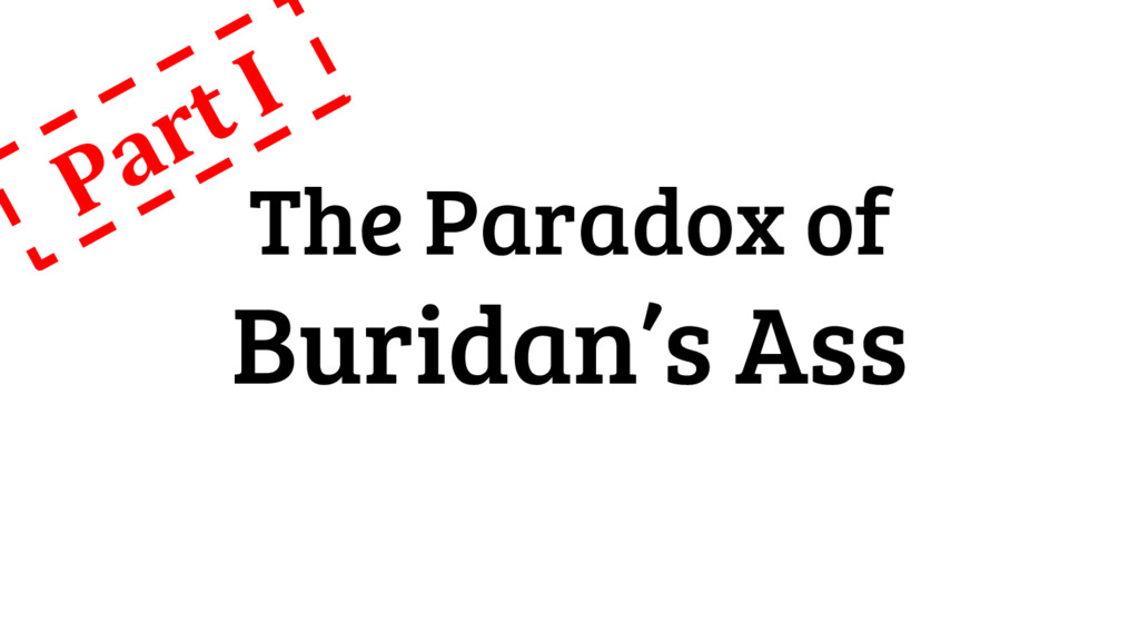 The Paradox of Buridan's Ass Part I