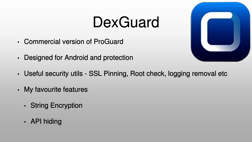 DexGuard • Commercial version of ProGuard • Des...