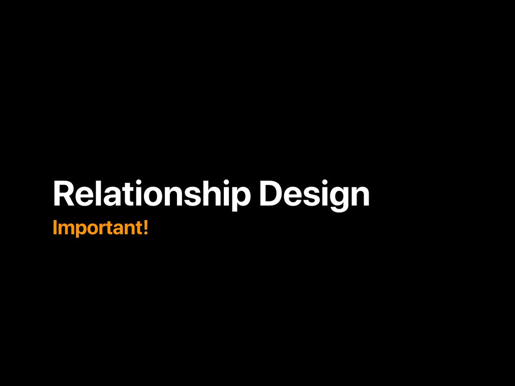 Relationship Design Important!
