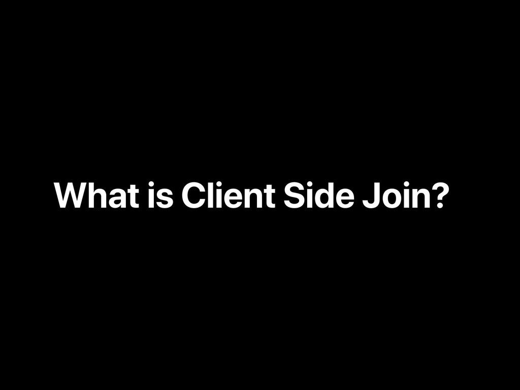 What is Client Side Join?