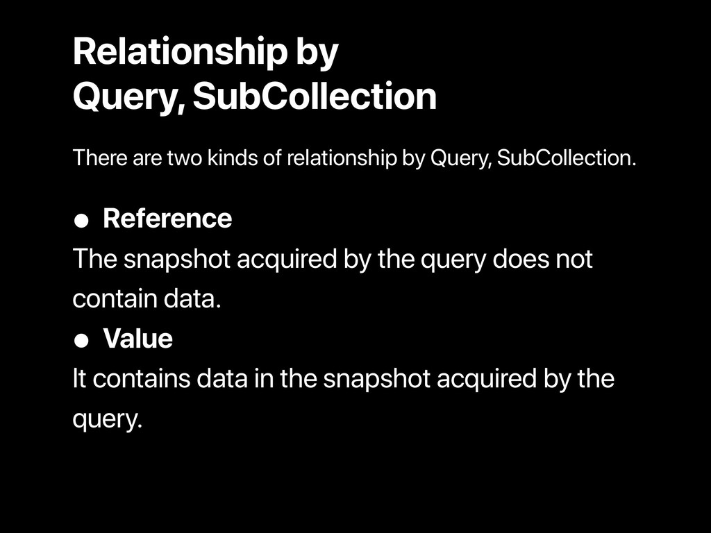 Relationship by Query, SubCollection • Referenc...