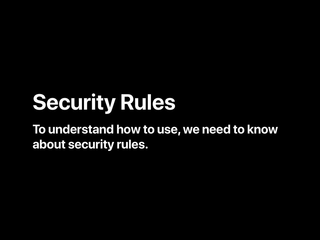 Security Rules To understand how to use, we nee...