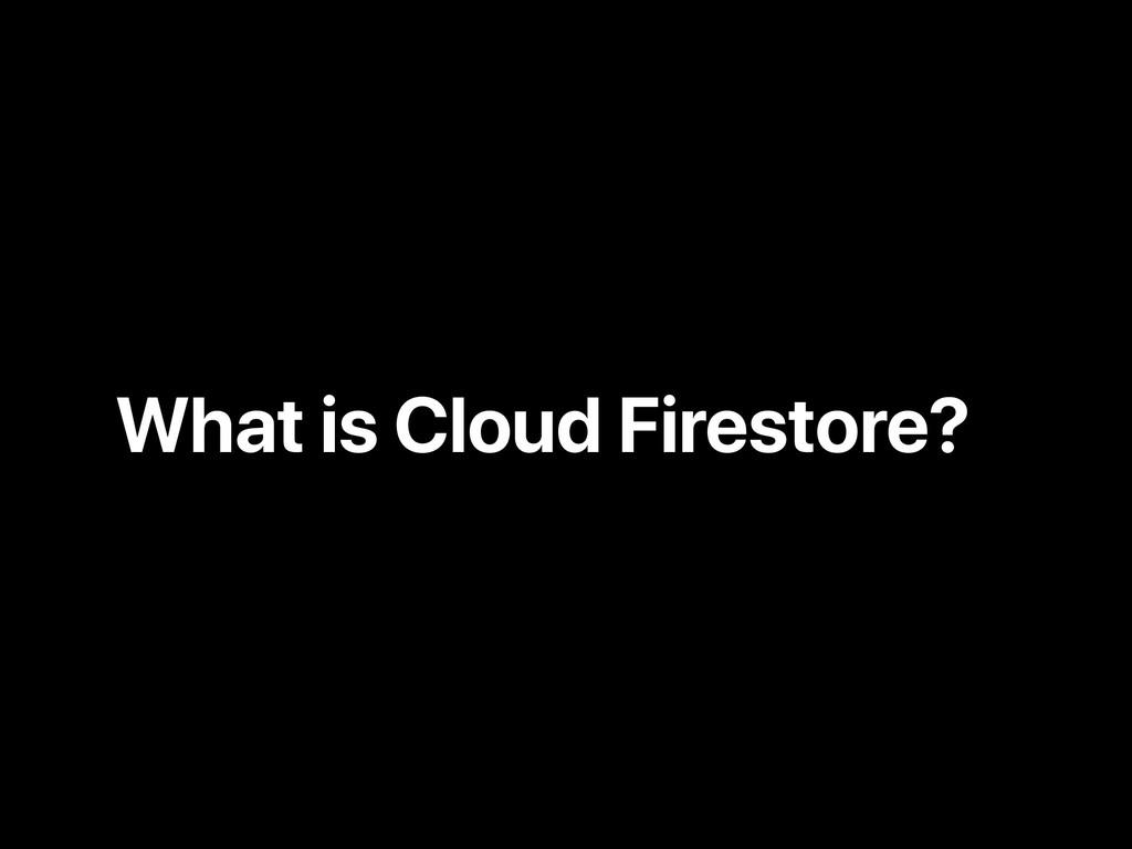 What is Cloud Firestore?
