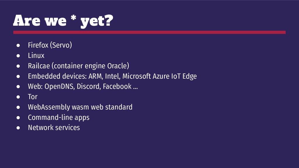 Are we * yet? ● Firefox (Servo) ● Linux ● Railc...