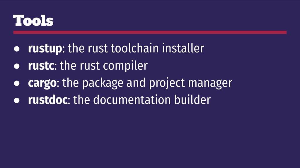 Tools ● rustup: the rust toolchain installer ● ...