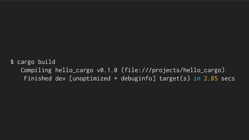 $ cargo build Compiling hello_cargo v0.1.0 (fil...