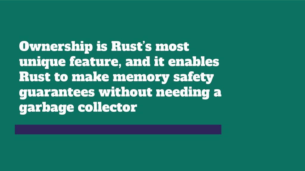 Ownership is Rust's most unique feature, and it...