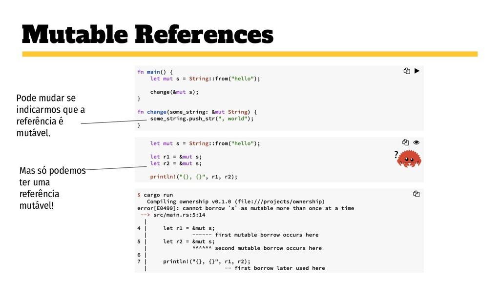 Mutable References Pode mudar se indicarmos que...