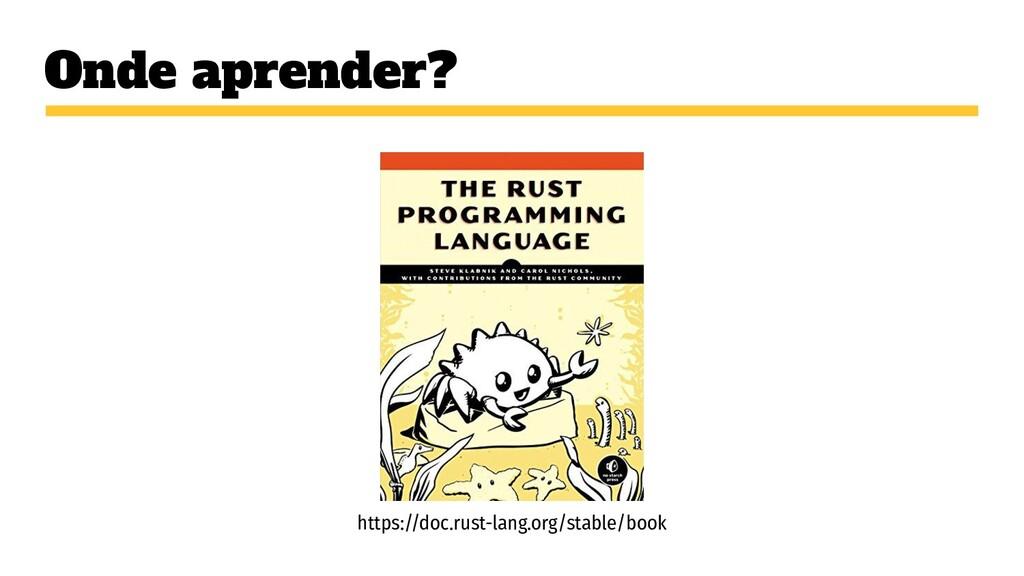 Onde aprender? https://doc.rust-lang.org/stable...