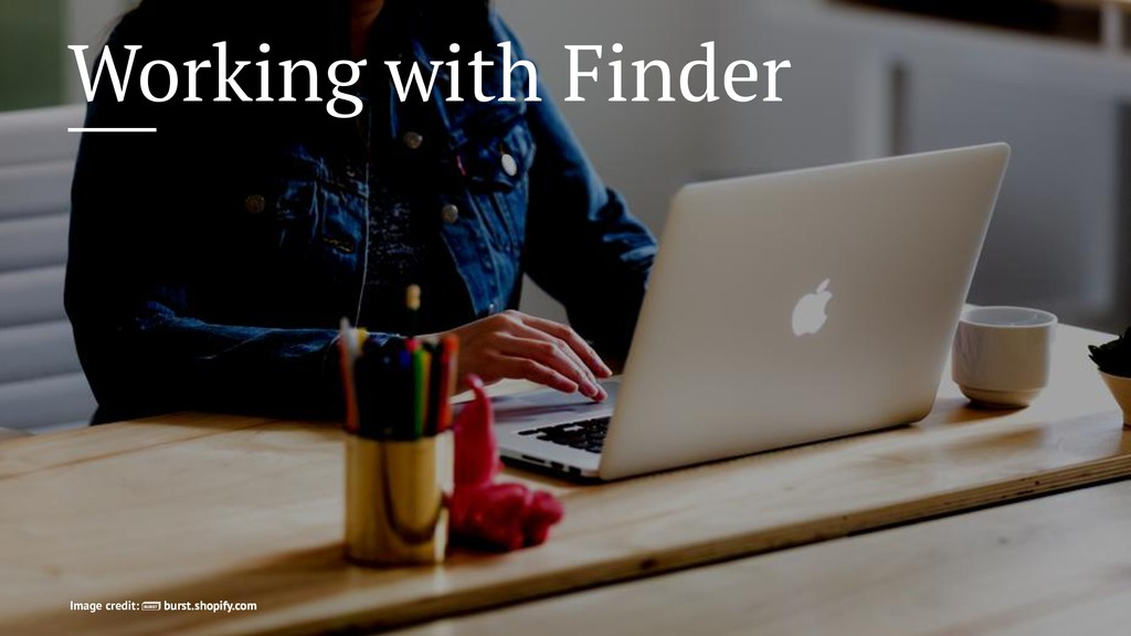 Working with Finder Image credit: burst.shopify...