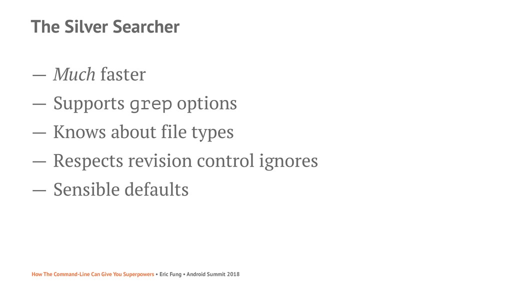 The Silver Searcher — Much faster — Supports gr...