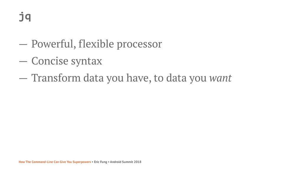 jq — Powerful, flexible processor — Concise syn...