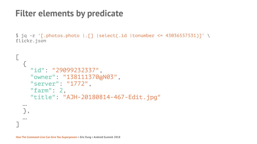Filter elements by predicate $ jq -r '[.photos....