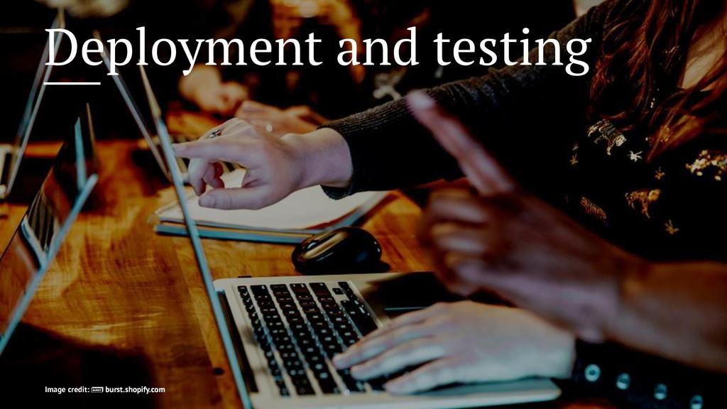 Deployment and testing Image credit: burst.shop...