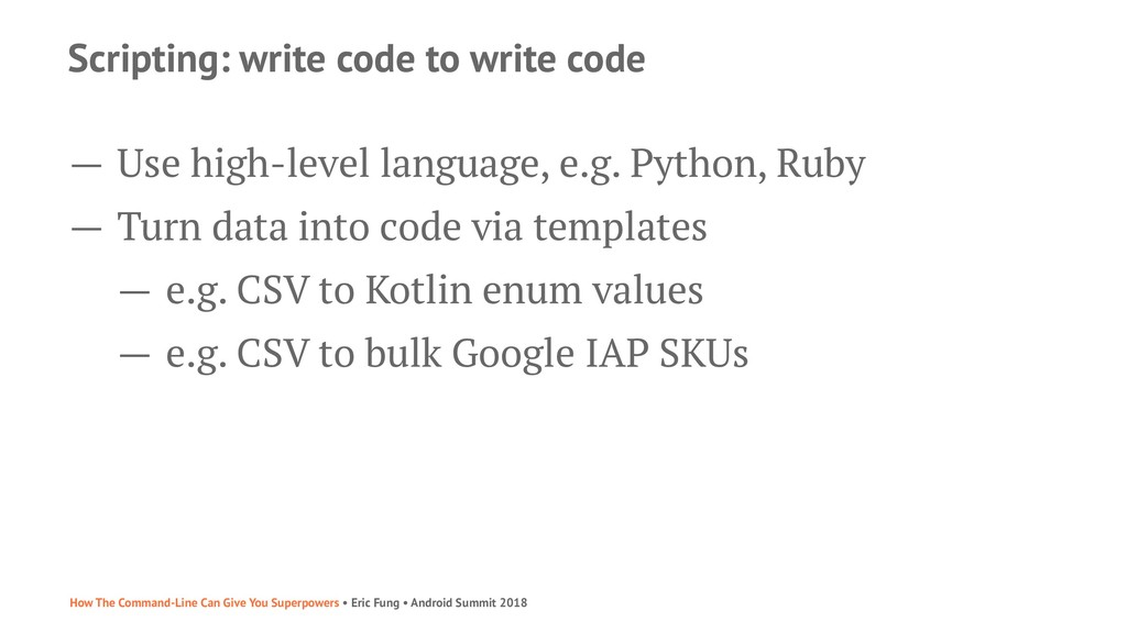 Scripting: write code to write code — Use high-...