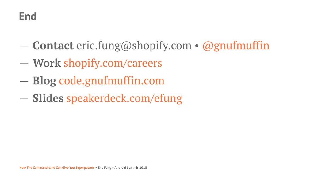 End — Contact eric.fung@shopify.com • @gnufmuff...