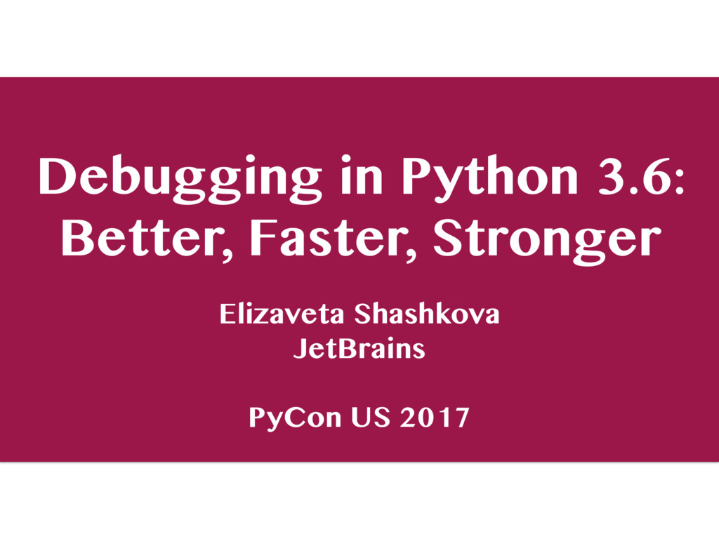 Debugging in Python 3.6: Better, Faster, Strong...