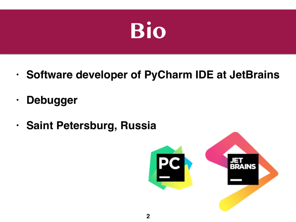 Bio • Software developer of PyCharm IDE at JetB...