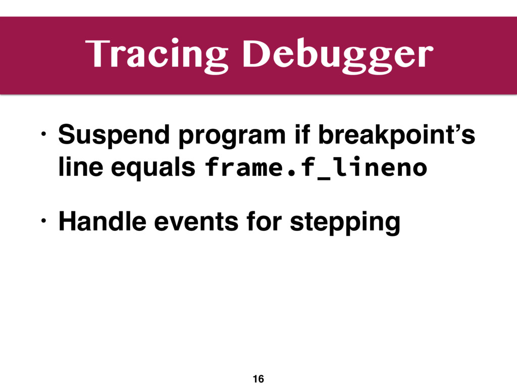 Tracing Debugger • Suspend program if breakpoin...