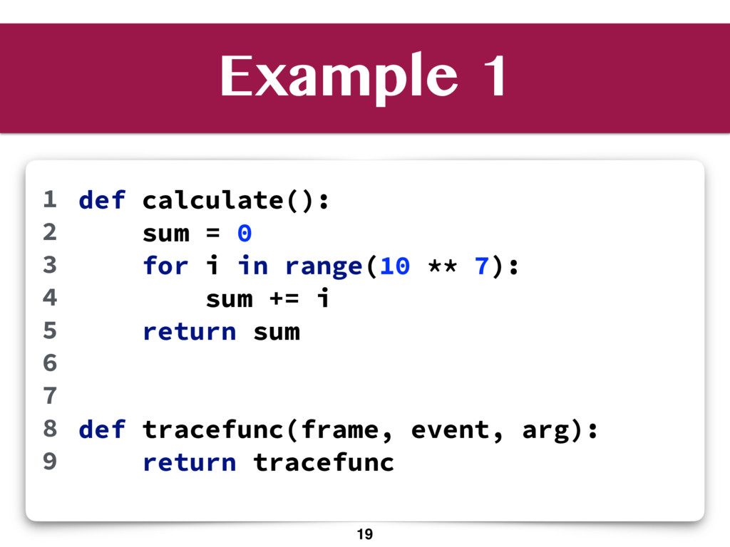 Example 1 def calculate(): sum = 0 for i in ran...