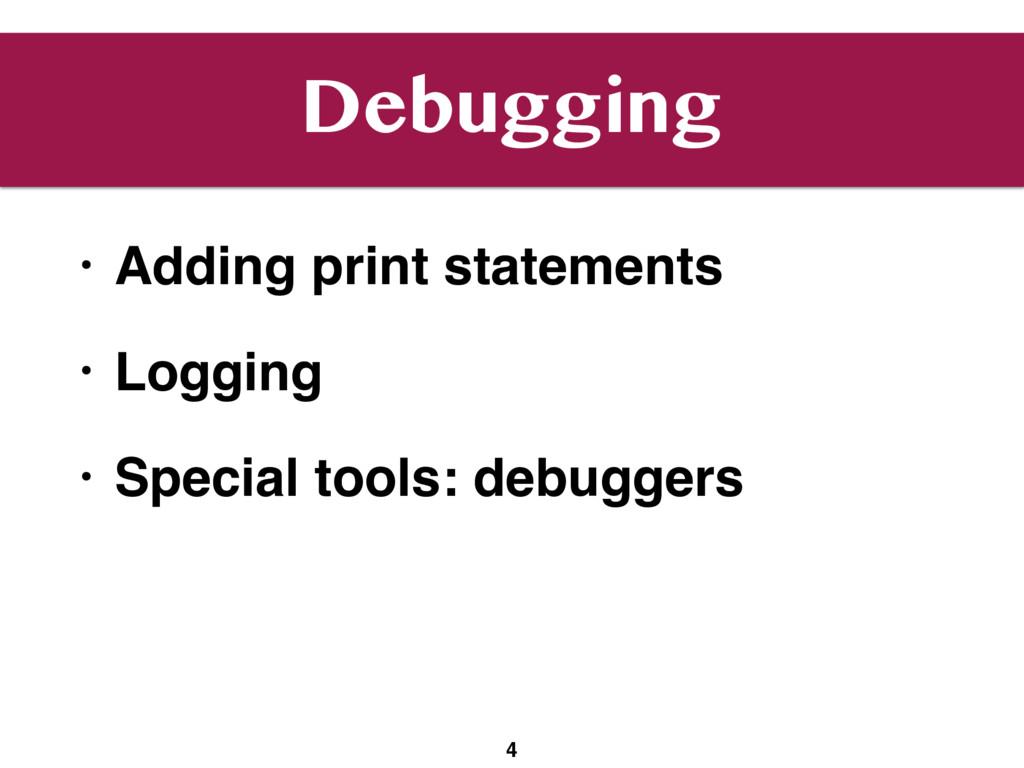Debugging • Adding print statements • Logging •...