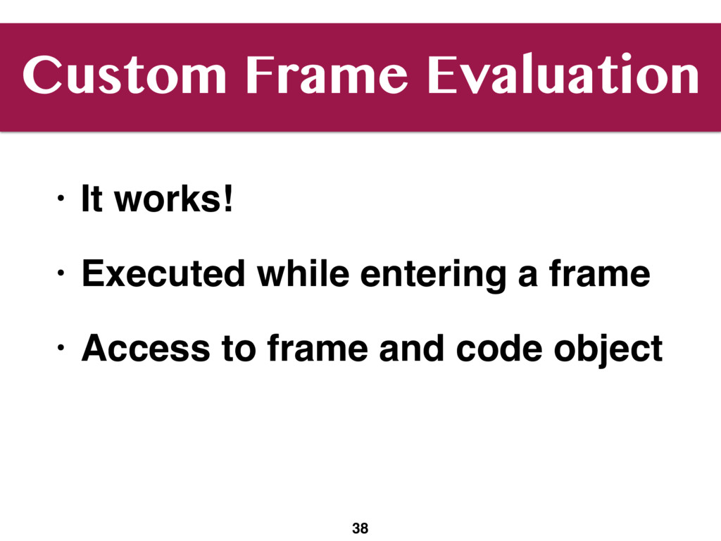 Custom Frame Evaluation • It works! • Executed ...