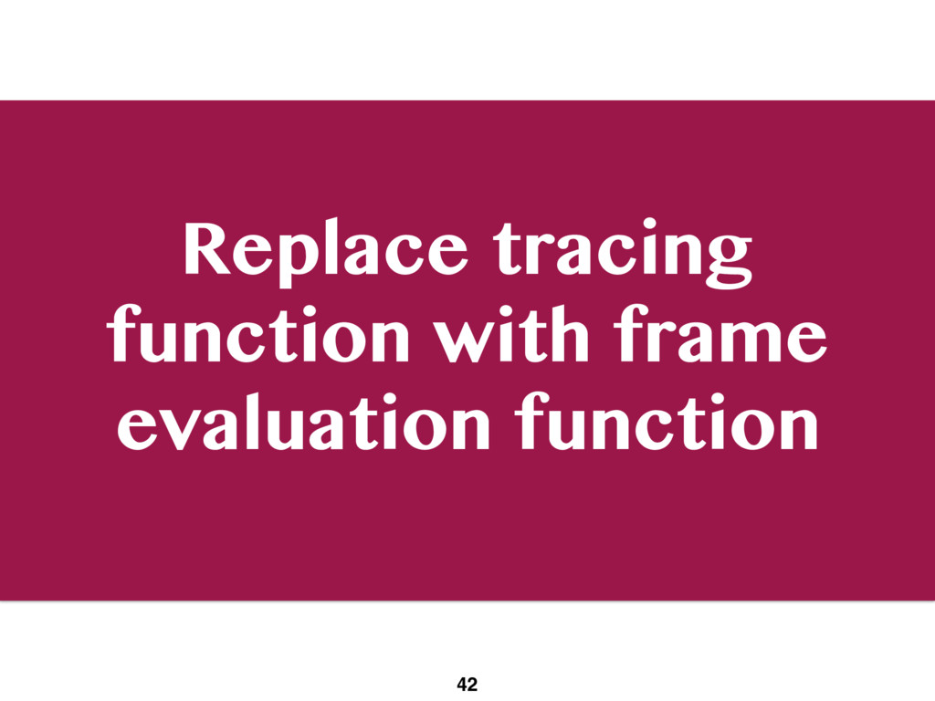 Replace tracing function with frame evaluation ...